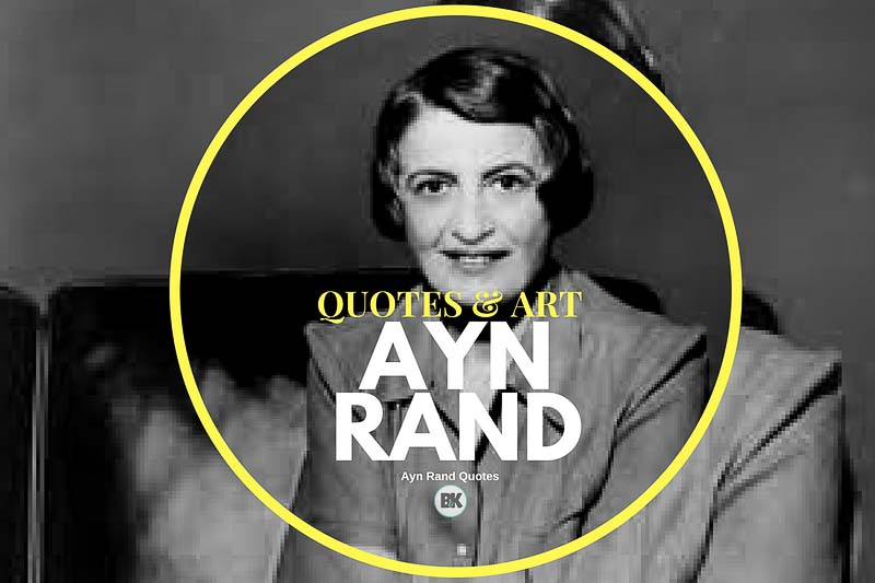 50 Ayn Rand Quotes Captivating Ideas That Make You Think