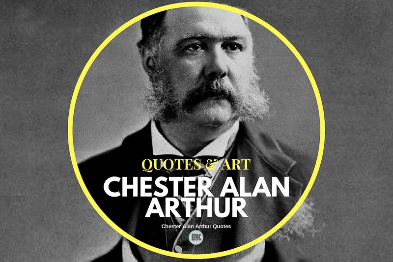 9 Chester Alan Arthur Quotes (U.S.A's 21st President)