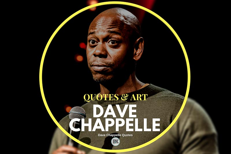 36 Dave Chappelle Quotes (One of the Funniest Men to Live ...