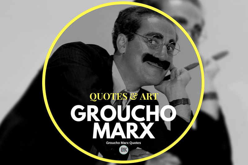 32 Groucho Marx Quotes Live Laugh Learn From A Legend