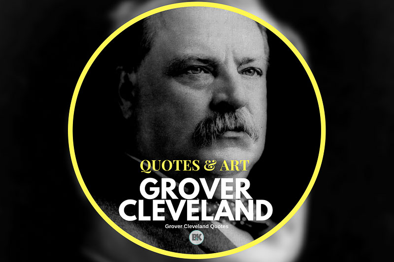 23 Grover Cleveland Quotes U S A S 22nd 24th President